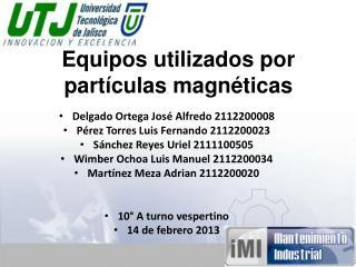Equipos utilizados por partículas magnéticas