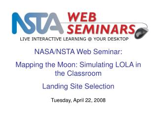 NASA/NSTA Web Seminar:  Mapping the Moon: Simulating LOLA in the Classroom  Landing Site Selection