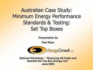 Australian Case Study: Minimum Energy Performance Standards  Testing:  Set Top Boxes