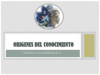 ORIGENES DEL CONOCIMIENTO