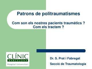 Patrons de politraumatismes Com son els nostres pacients traumàtics ? Com els tractem ?