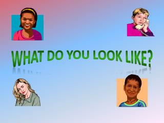 What do you look like?
