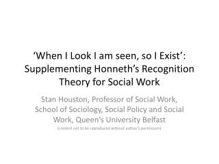 'When I Look I am seen, so I Exist': Supplementing Honneth's Recognition Theory for Social Work
