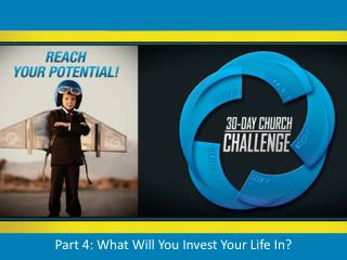 Part  4: What Will You Invest Your Life In?