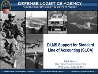 DLMS Support for Standard Line of Accounting (SLOA) By Bob Hammond