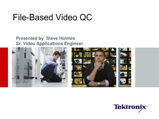 Presented by  Steve Holmes Sr. Video Applications Engineer