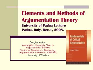 Elements and Methods of Argumentation Theory University of Padua Lecture  Padua, Italy, Dec.1, 2008.