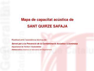 Mapa de capacitat acústica de  SANT QUIRZE SAFAJA  Realitzat amb l'assistència tècnica de :