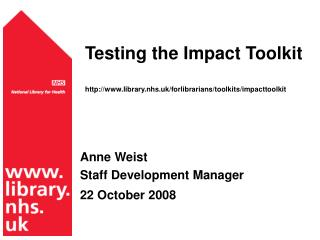 Testing the Impact Toolkit library.nhs.uk/forlibrarians/toolkits/impacttoolkit