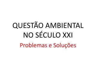 QUESTÃO AMBIENTAL NO SÉCULO XXI