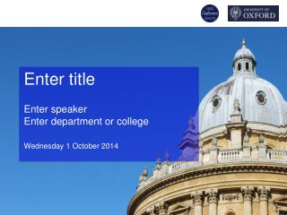 Enter title Enter speaker  Enter department or college Wednesday 1 October 2014