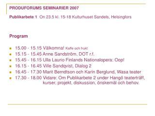 PRODUFORUMS SEMINARIER 2007     Publikarbete 1 On 23.5 kl. 15-18 Kulturhuset Sandels, Helsingfors