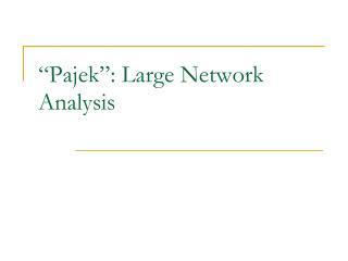 """""""Pajek"""": Large Network Analysis"""