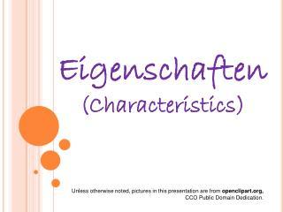 Eigenschaften  (Characteristics)