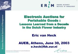 Electronic Auctions for  Perishable Goods : Lessons Learned from a Decade  in the Dutch Flower Industry  Eric van Heck