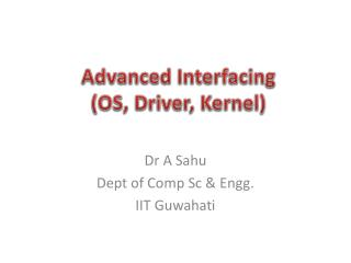 Advanced Interfacing  (OS, Driver, Kernel)