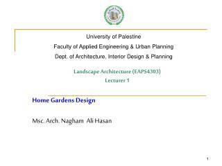 Landscape Architecture (EAPS4303) Lecturer 1 Home Gardens Design Msc. Arch. Nagham  Ali Hasan