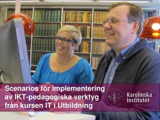 Scenarios för implementering av IKT-pedagogiska verktyg  från kursen IT i Utbildning