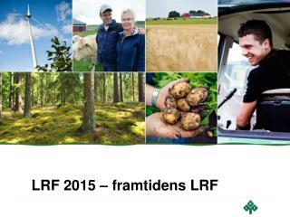 LRF 2015 � framtidens LRF
