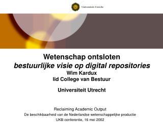 Reclaiming Academic Output De beschikbaarheid van de Nederlandse wetenschappelijke productie