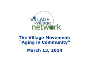 "The Village Movement: ""Aging in Community"" March 13, 2014"