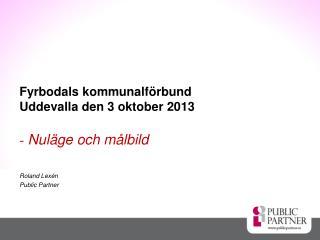 Fyrbodals kommunalförbund Uddevalla den 3 oktober 2013 -  Nuläge och målbild