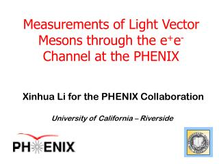 Measurements of Light Vector Mesons through the e + e - Channel at the PHENIX
