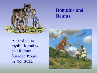 According to myth, Romulus and Remus founded Rome in 753 BCE.