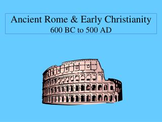 Ancient Rome & Early Christianity 600 BC to 500 AD
