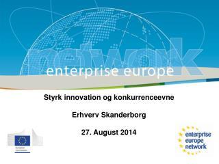 Styrk innovation og konkurrenceevne Erhverv Skanderborg 27. August 2014
