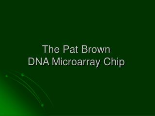 The Pat Brown DNA Microarray Chip
