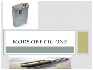 MODS of e cig one
