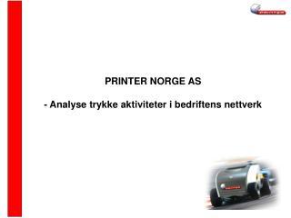 PRINTER NORGE AS - Analyse trykke aktiviteter i bedriftens nettverk