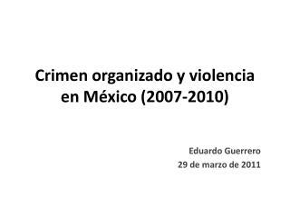 Crimen organizado y violencia en México (2007-2010)