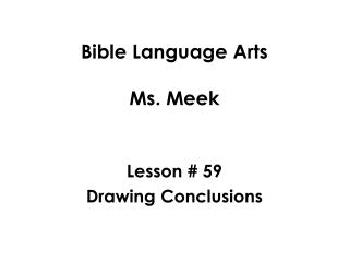 Bible Language Arts Ms. Meek Lesson # 59 Drawing Conclusions