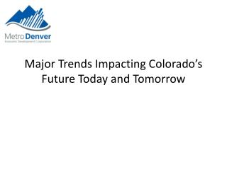 Major Trends Impacting Colorado's Future Today and Tomorrow