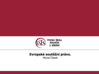 Evropské soutěžní právo. Michal Částek