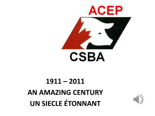 1911 � 2011 AN AMAZING CENTURY UN SIECLE  �TONNANT