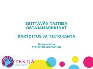 ESITTÄVÄN TAITEEN OSTAJAMARKKINAT KARTOITUS JA TIETOKANTA Saara Moisio Projektikoordinaattori