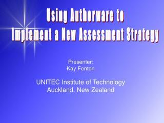 Presenter: Kay Fenton  UNITEC Institute of Technology Auckland, New Zealand