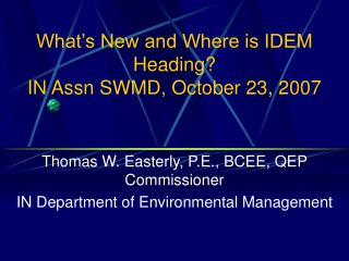What's New and Where is IDEM Heading? IN Assn SWMD, October 23, 2007