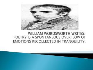 WILLIAM WORDSWORTH WRITES: