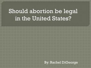 Should abortion be legal in the United States?