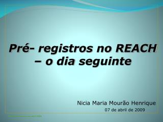 Pr� -  registros  no REACH � o  dia seguinte