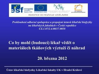 Co  by mohl (budoucí) lékař vědět o materiálech tkáňových výztuží či náhrad  20. března 2012