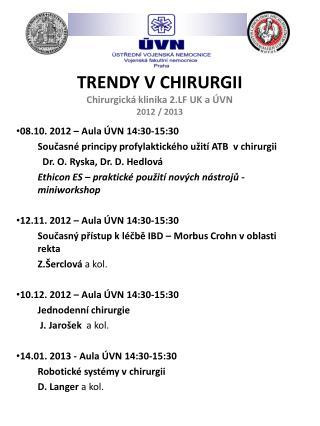 TRENDY V CHIRURGII Chirurgická klinika 2.LF UK a ÚVN 2012 / 2013