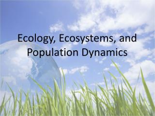 Ecology, Ecosystems, and Population Dynamics