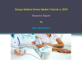 Europe Medical Device Market Reach EUR 59.7 Billion by 2018
