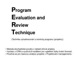 Metoda stochastické povahy z oblasti síťové analýzy.