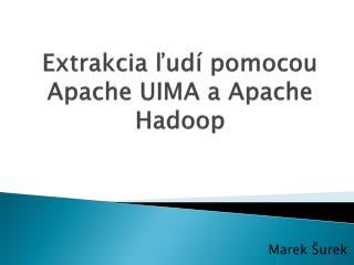 Extrakcia ľudí pomocou  Apache  UIMA a  Apache Hadoop